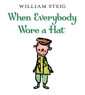When Everybody Wore A Hat By Steig, William