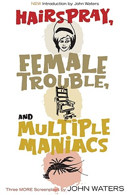 Hairspray, Female Trouble, And Multiple Maniacs By Waters, John